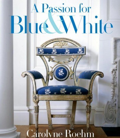 A passion for blue white by carolyne roehm - Decoration blue and white ...