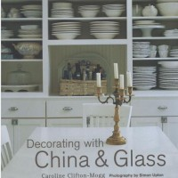 Decorating With China & Glass by Caroline Clifton-Mogg