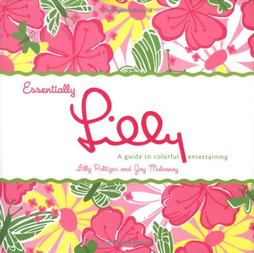 Essentially Lilly, A Guide to Colorful Entertaining
