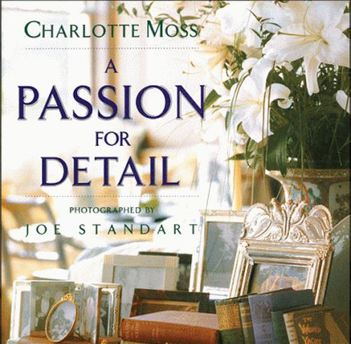 A Passion For Detail by Charlotte Moss