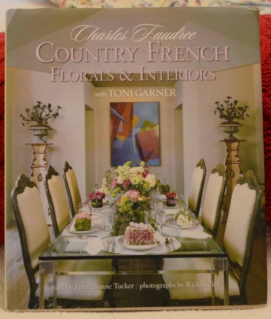 Country French Floral & Interiors by Charles Faudree