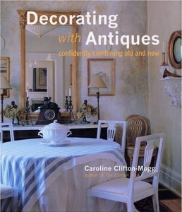 Decorating With Antiques by Caroline Clifton-Mogg