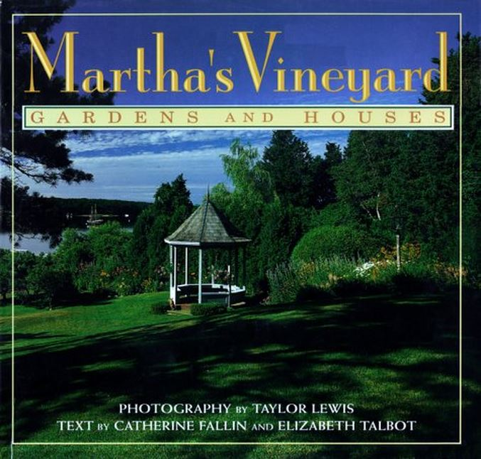 Martha's Vineyard Gardens and Houses by Taylor Lewis, Catherine Fallin and Elizabeth Talbot