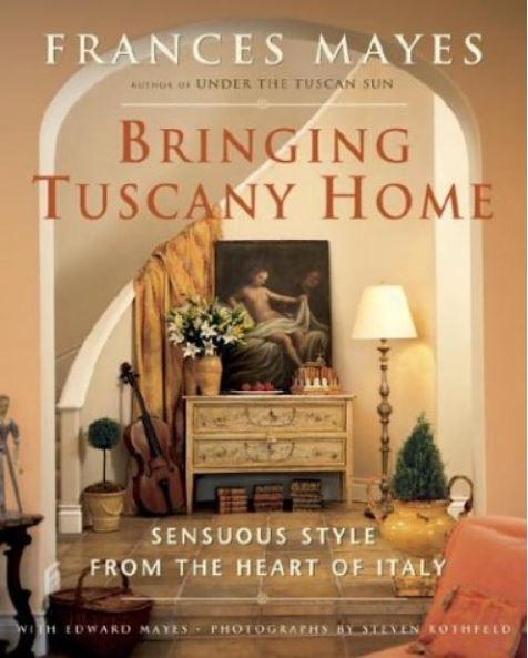 Bringing Tuscany Home by Frances Mayes