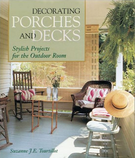 Decorating Porches and Decks by Suzanne J.E. Tourtillott