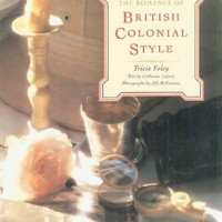 The Romance of British Colonial Style by Tricia Foley