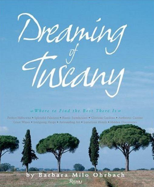 Dreaming of Tuscany by Barbara Milo Ohrbach