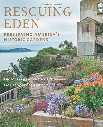 Rescuing Eden, Preserving America's Historic Gardens by Caroline Seebohm